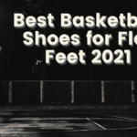 Best Basketball Shoes for flat feet 2021