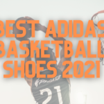 Best Adidas Basketball Shoes 2021