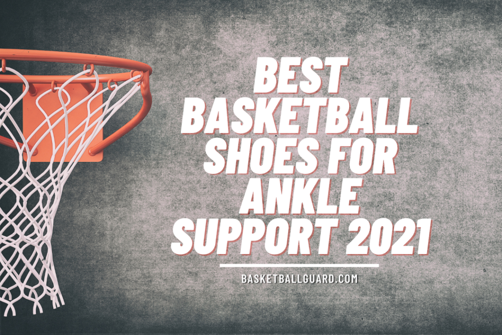 Best Basketball Shoes for Ankle Support 2021