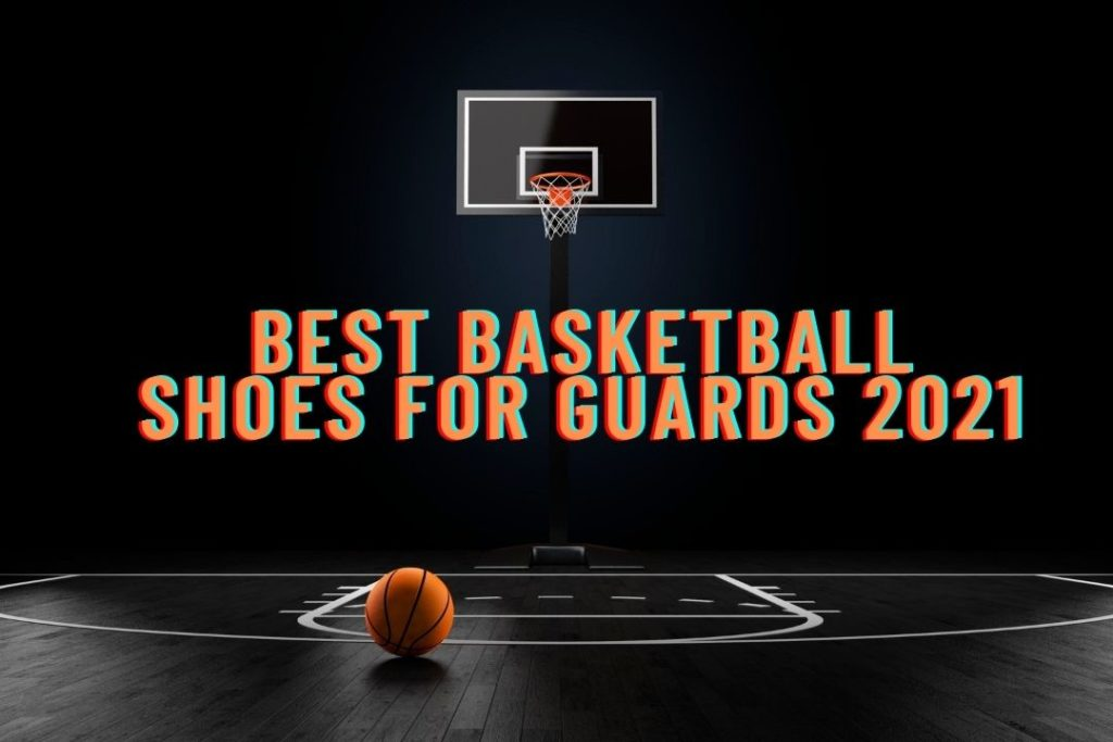 5 Best Basketball Shoes for Guards 2021