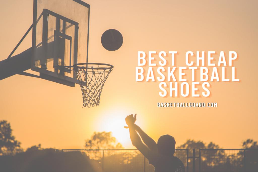 Best Cheap Basketball Shoes 2021