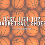 Best High Top Basketball Shoes 2021